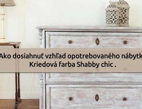 Kriedová farba Shabby chic - ako dosiahnuť vzhľad opotrebovaného nábytku